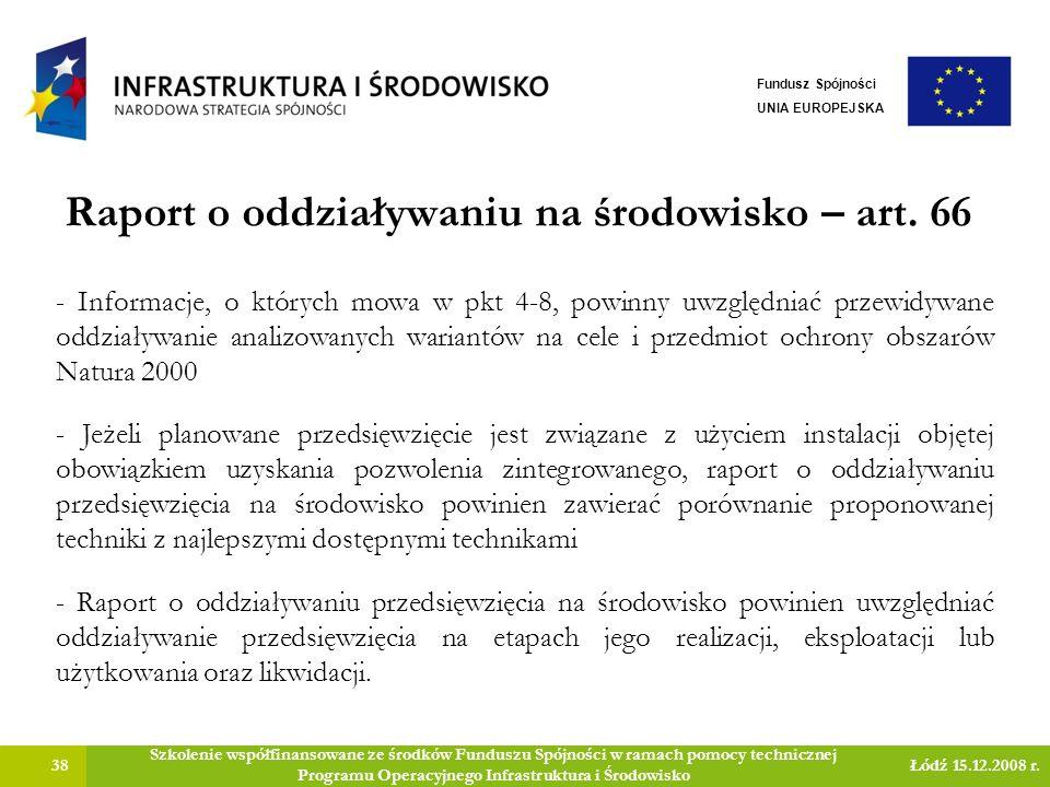 Raport o oddziaływaniu na środowisko – art. 66 38 Szkolenie współfinansowane ze środków Funduszu Spójności w ramach pomocy technicznej Programu Operac