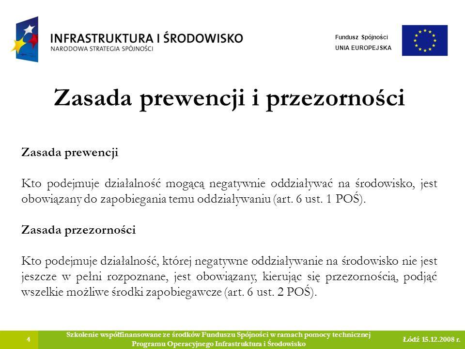 Zasada prewencji i przezorności 4 Szkolenie współfinansowane ze środków Funduszu Spójności w ramach pomocy technicznej Programu Operacyjnego Infrastru