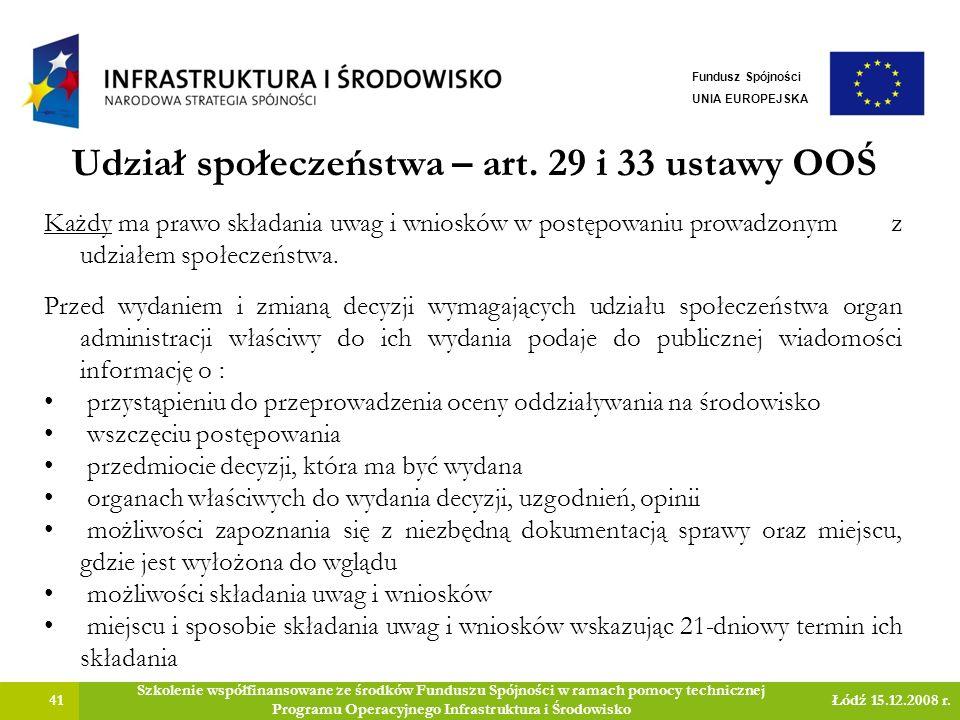 Udział społeczeństwa – art. 29 i 33 ustawy OOŚ 41 Szkolenie współfinansowane ze środków Funduszu Spójności w ramach pomocy technicznej Programu Operac