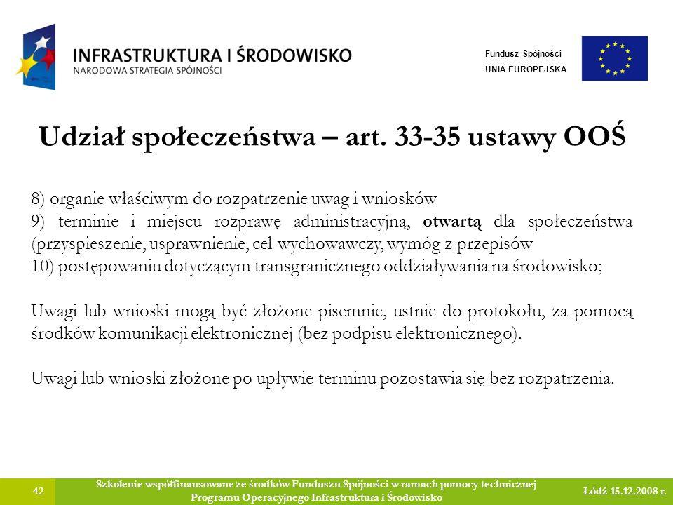 Udział społeczeństwa – art. 33-35 ustawy OOŚ 42 Szkolenie współfinansowane ze środków Funduszu Spójności w ramach pomocy technicznej Programu Operacyj