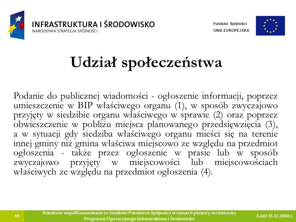 Udział społeczeństwa 44 Szkolenie współfinansowane ze środków Funduszu Spójności w ramach pomocy technicznej Programu Operacyjnego Infrastruktura i Środowisko Łódź 15.12.2008 r.