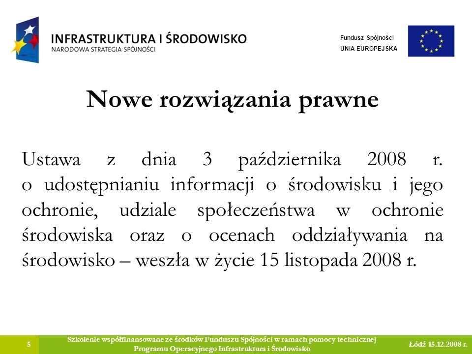 Nowe rozwiązania prawne 6 Szkolenie współfinansowane ze środków Funduszu Spójności w ramach pomocy technicznej Programu Operacyjnego Infrastruktura i Środowisko Łódź 15.12.2008 r.