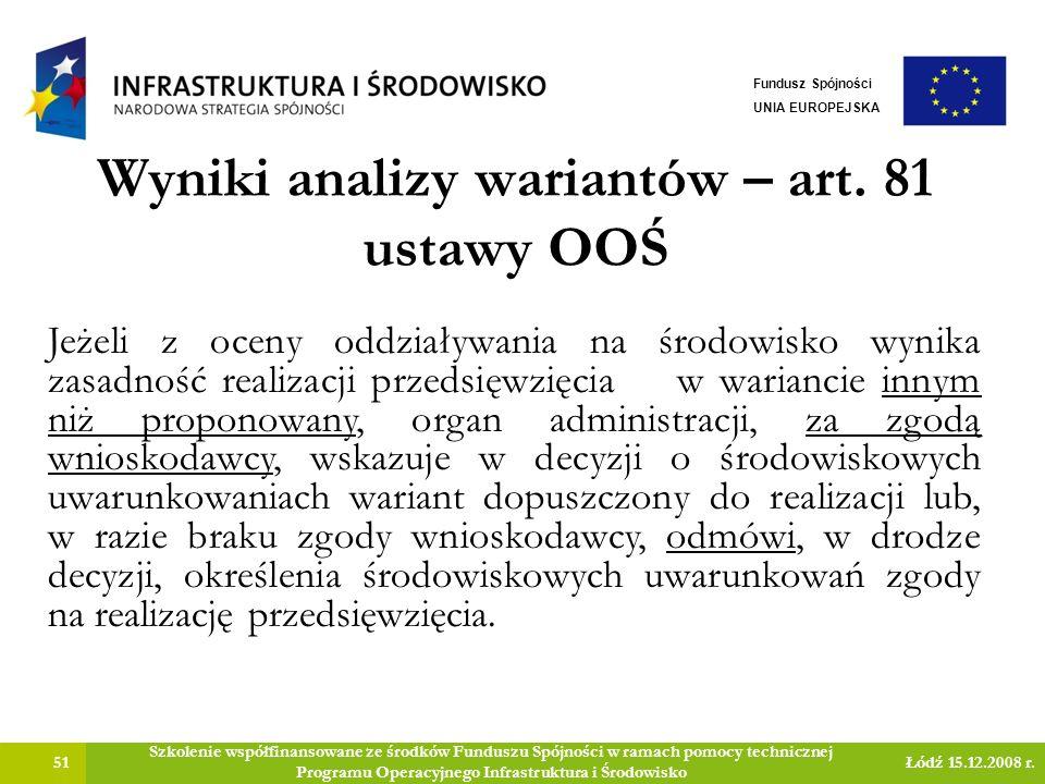 Wyniki analizy wariantów – art. 81 ustawy OOŚ 51 Szkolenie współfinansowane ze środków Funduszu Spójności w ramach pomocy technicznej Programu Operacy