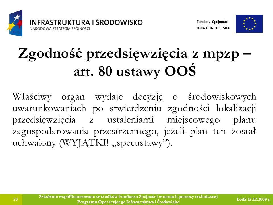 Zgodność przedsięwzięcia z mpzp – art. 80 ustawy OOŚ 53 Szkolenie współfinansowane ze środków Funduszu Spójności w ramach pomocy technicznej Programu