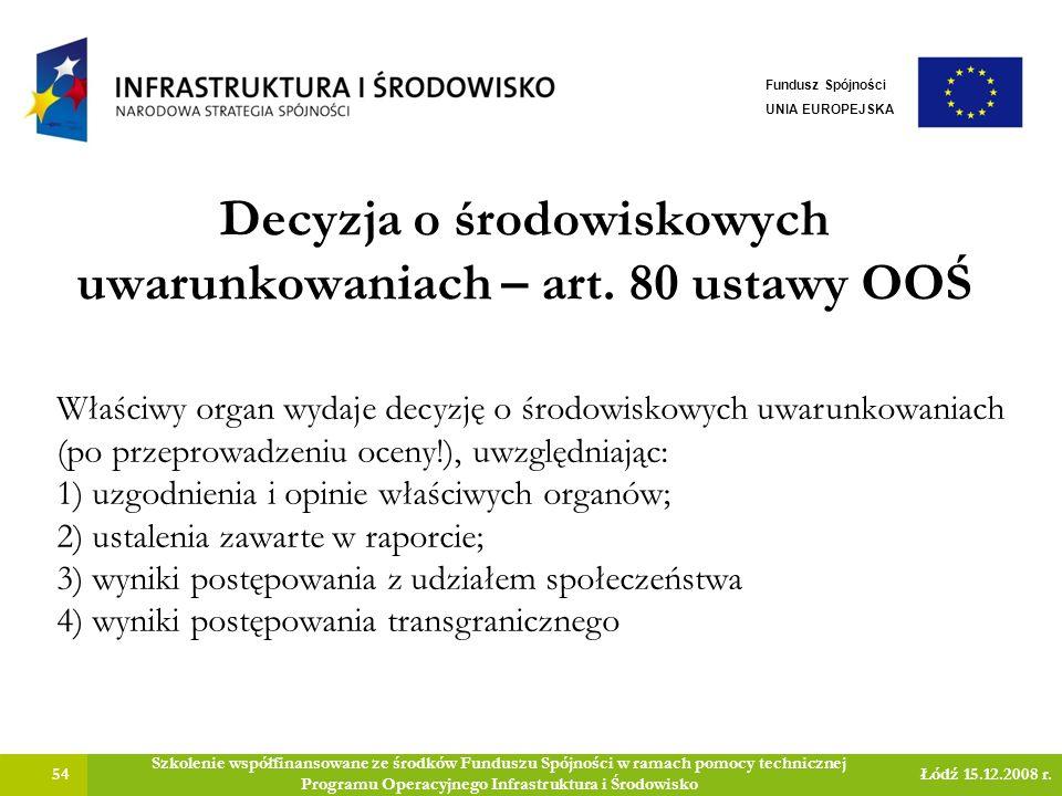 Decyzja o środowiskowych uwarunkowaniach – art. 80 ustawy OOŚ 54 Szkolenie współfinansowane ze środków Funduszu Spójności w ramach pomocy technicznej