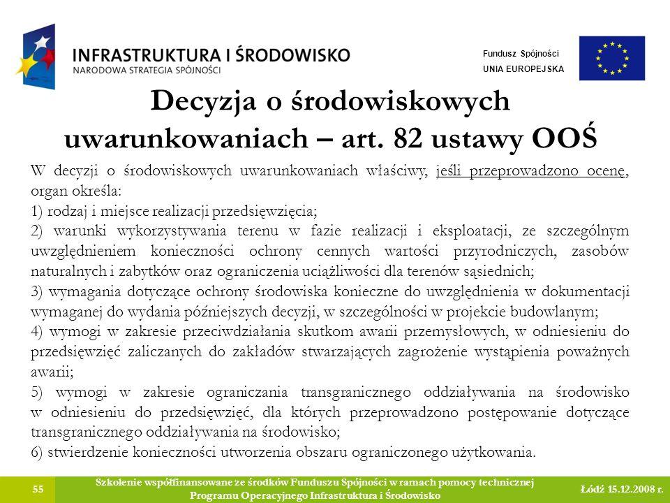 Decyzja o środowiskowych uwarunkowaniach – art. 82 ustawy OOŚ 55 Szkolenie współfinansowane ze środków Funduszu Spójności w ramach pomocy technicznej
