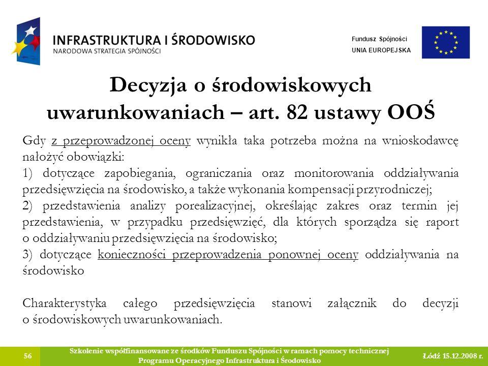 Decyzja o środowiskowych uwarunkowaniach – art. 82 ustawy OOŚ 56 Szkolenie współfinansowane ze środków Funduszu Spójności w ramach pomocy technicznej