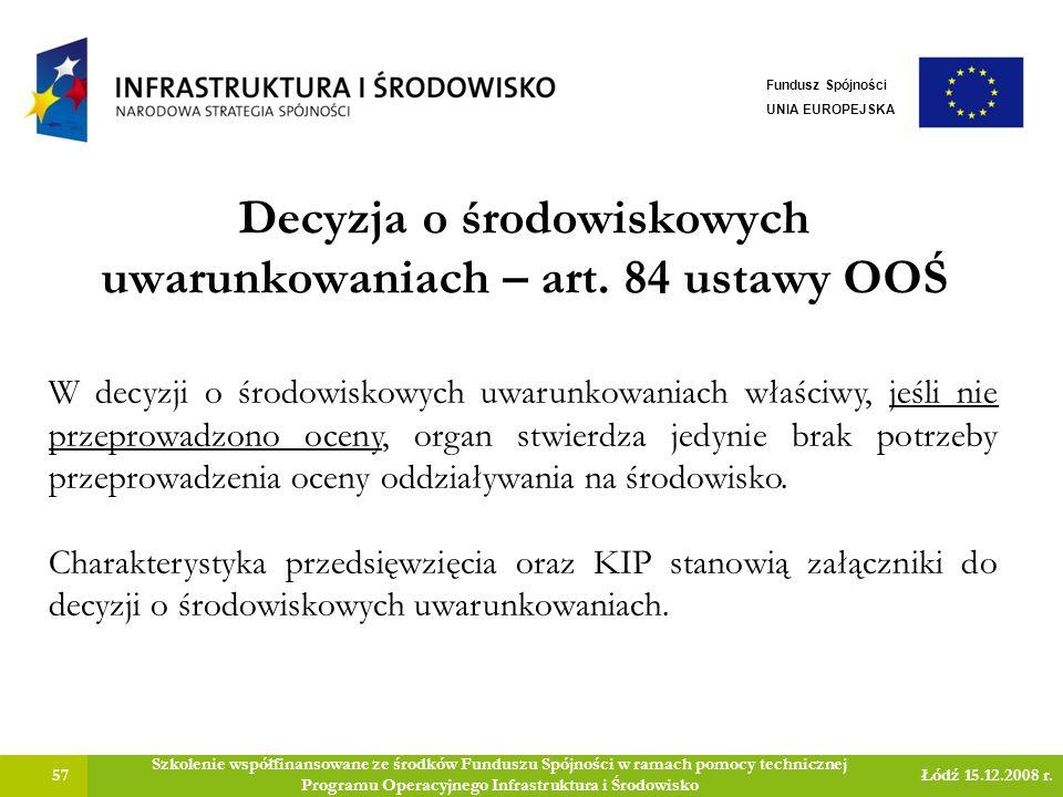 Decyzja o środowiskowych uwarunkowaniach – art. 84 ustawy OOŚ 57 Szkolenie współfinansowane ze środków Funduszu Spójności w ramach pomocy technicznej
