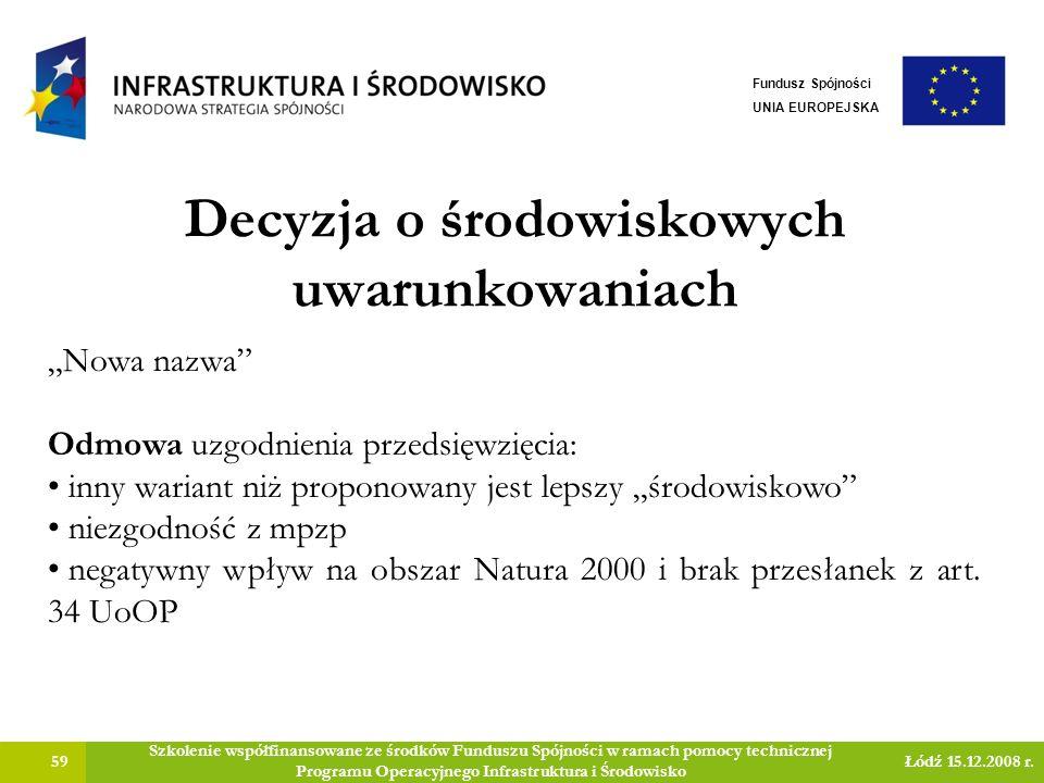 Decyzja o środowiskowych uwarunkowaniach 59 Szkolenie współfinansowane ze środków Funduszu Spójności w ramach pomocy technicznej Programu Operacyjnego Infrastruktura i Środowisko Łódź 15.12.2008 r.