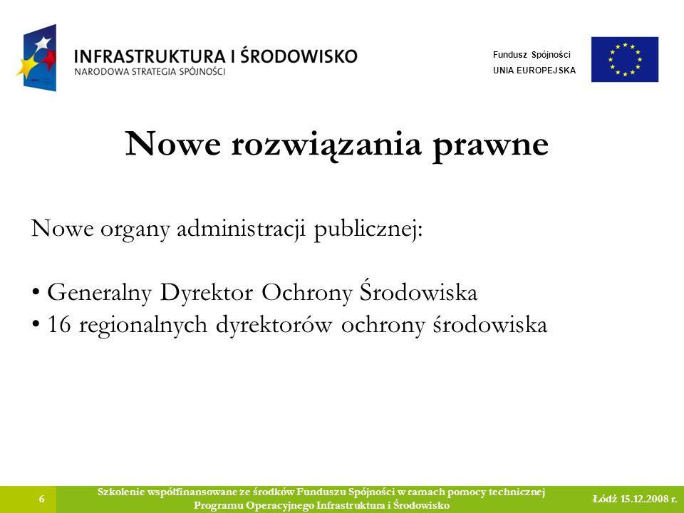 Nowe rozwiązania prawne 7 Szkolenie współfinansowane ze środków Funduszu Spójności w ramach pomocy technicznej Programu Operacyjnego Infrastruktura i Środowisko Łódź 15.12.2008 r.