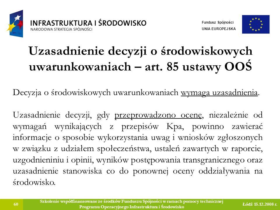Uzasadnienie decyzji o środowiskowych uwarunkowaniach – art. 85 ustawy OOŚ 60 Szkolenie współfinansowane ze środków Funduszu Spójności w ramach pomocy