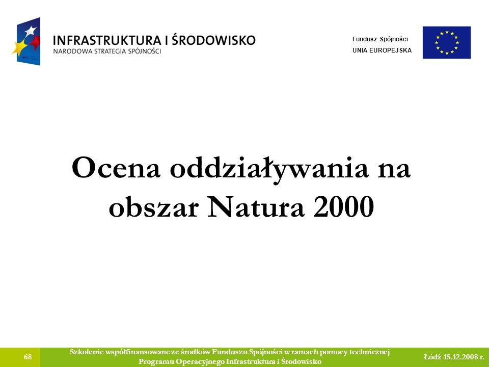 Ocena oddziaływania na obszar Natura 2000 68 Szkolenie współfinansowane ze środków Funduszu Spójności w ramach pomocy technicznej Programu Operacyjneg