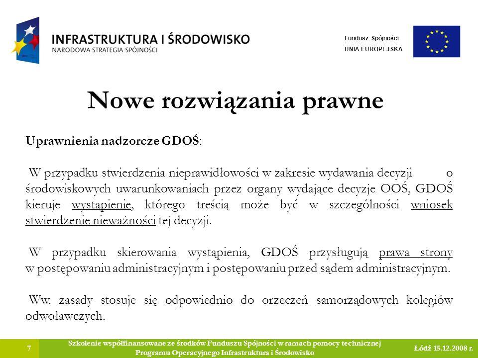Decyzja o środowiskowych uwarunkowaniach 58 Szkolenie współfinansowane ze środków Funduszu Spójności w ramach pomocy technicznej Programu Operacyjnego Infrastruktura i Środowisko Łódź 15.12.2008 r.