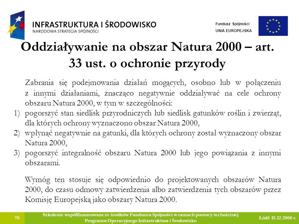 Oddziaływanie na obszar Natura 2000 – art. 33 ust. o ochronie przyrody 70 Szkolenie współfinansowane ze środków Funduszu Spójności w ramach pomocy tec