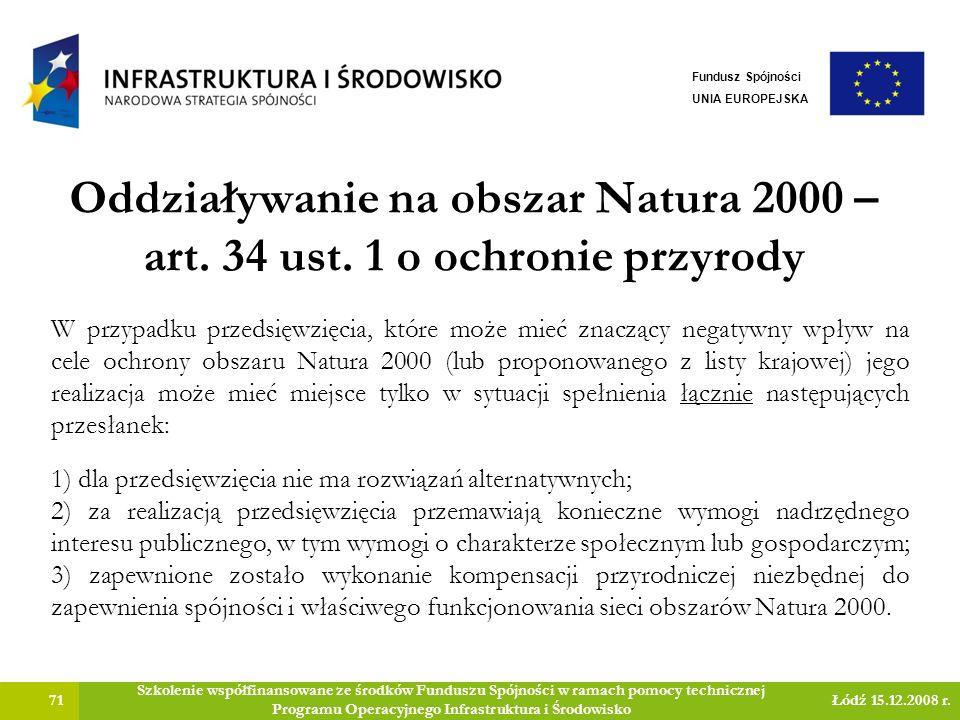 Oddziaływanie na obszar Natura 2000 – art. 34 ust. 1 o ochronie przyrody 71 Szkolenie współfinansowane ze środków Funduszu Spójności w ramach pomocy t
