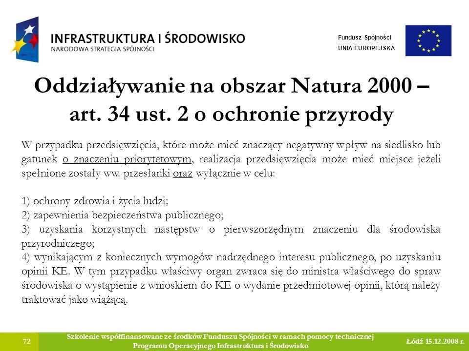 Oddziaływanie na obszar Natura 2000 – art. 34 ust. 2 o ochronie przyrody 72 Szkolenie współfinansowane ze środków Funduszu Spójności w ramach pomocy t