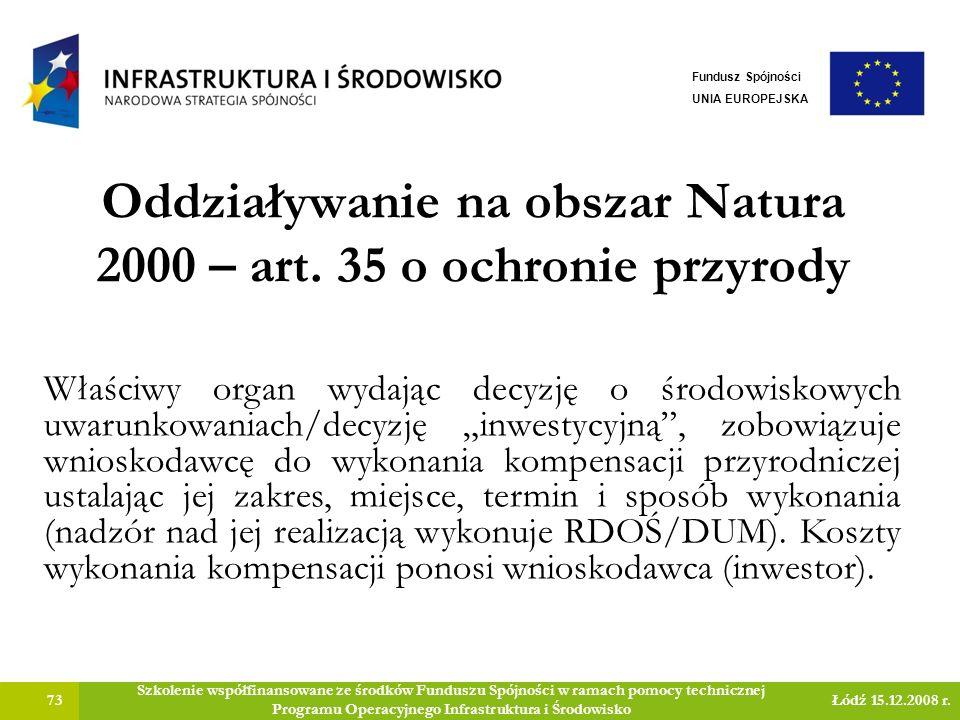Oddziaływanie na obszar Natura 2000 – art. 35 o ochronie przyrody 73 Szkolenie współfinansowane ze środków Funduszu Spójności w ramach pomocy technicz
