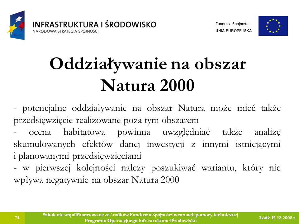 Oddziaływanie na obszar Natura 2000 74 Szkolenie współfinansowane ze środków Funduszu Spójności w ramach pomocy technicznej Programu Operacyjnego Infr