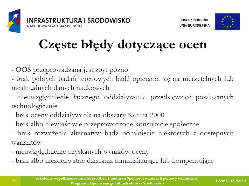 Częste błędy dotyczące ocen 75 Szkolenie współfinansowane ze środków Funduszu Spójności w ramach pomocy technicznej Programu Operacyjnego Infrastruktura i Środowisko Łódź 15.12.2008 r.