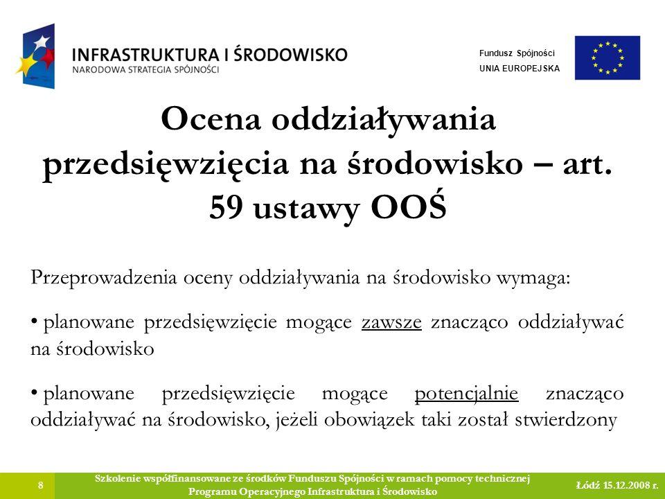Ocena oddziaływania przedsięwzięcia na środowisko – art. 59 ustawy OOŚ 8 Szkolenie współfinansowane ze środków Funduszu Spójności w ramach pomocy tech