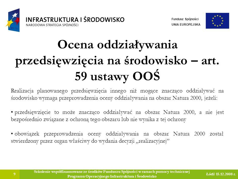 Ocena oddziaływania przedsięwzięcia na środowisko – art. 59 ustawy OOŚ 9 Szkolenie współfinansowane ze środków Funduszu Spójności w ramach pomocy tech