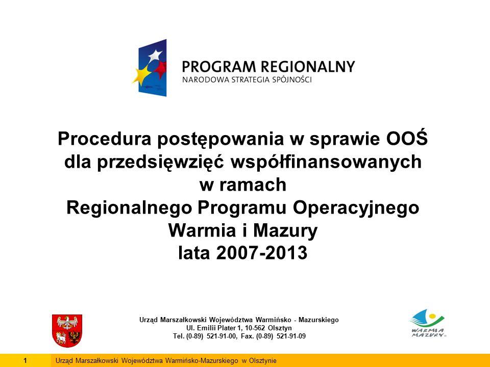 Procedura postępowania w sprawie OOŚ dla przedsięwzięć współfinansowanych w ramach Regionalnego Programu Operacyjnego Warmia i Mazury lata 2007-2013 Urząd Marszałkowski Województwa Warmińsko - Mazurskiego Ul.