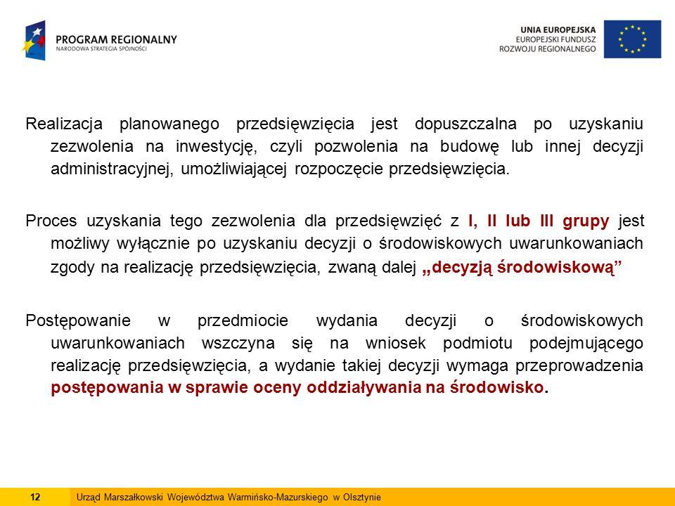 12Urząd Marszałkowski Województwa Warmińsko-Mazurskiego w Olsztynie Realizacja planowanego przedsięwzięcia jest dopuszczalna po uzyskaniu zezwolenia na inwestycję, czyli pozwolenia na budowę lub innej decyzji administracyjnej, umożliwiającej rozpoczęcie przedsięwzięcia.
