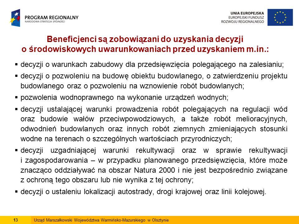 Beneficjenci są zobowiązani do uzyskania decyzji o środowiskowych uwarunkowaniach przed uzyskaniem m.in.:  decyzji o warunkach zabudowy dla przedsięw