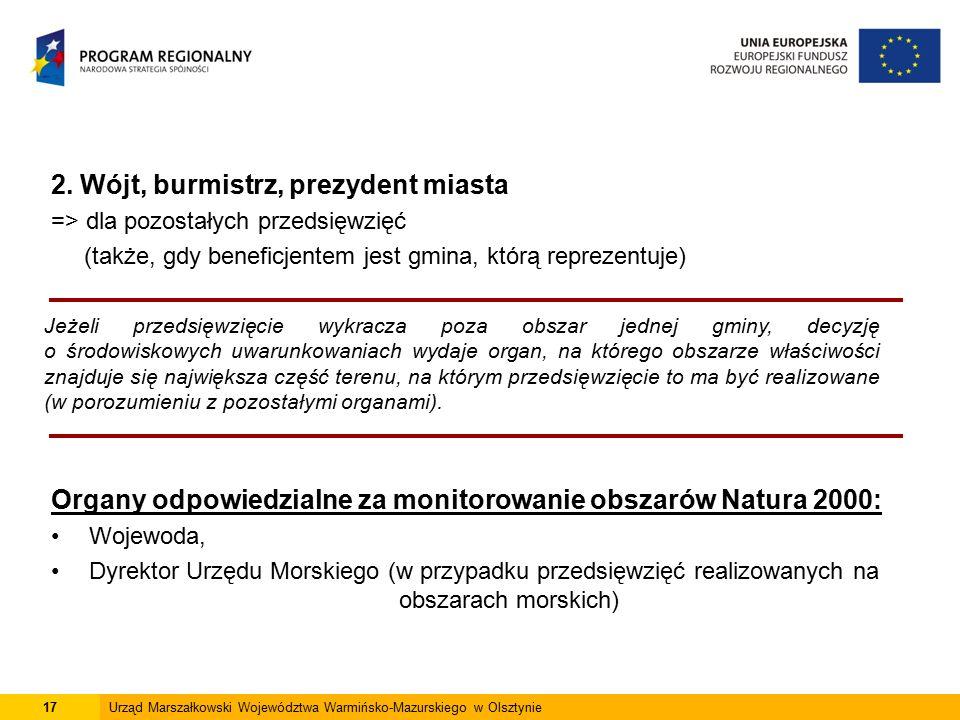 17Urząd Marszałkowski Województwa Warmińsko-Mazurskiego w Olsztynie 2. Wójt, burmistrz, prezydent miasta => dla pozostałych przedsięwzięć (także, gdy
