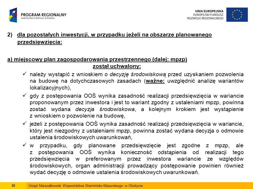 30Urząd Marszałkowski Województwa Warmińsko-Mazurskiego w Olsztynie 2) dla pozostałych inwestycji, w przypadku jeżeli na obszarze planowanego przedsię