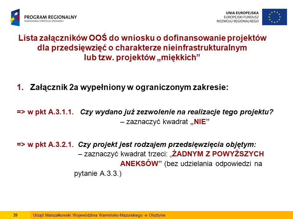 """1. Załącznik 2a wypełniony w ograniczonym zakresie: => w pkt A.3.1.1. Czy wydano już zezwolenie na realizacje tego projektu? – zaznaczyć kwadrat """"NIE"""""""