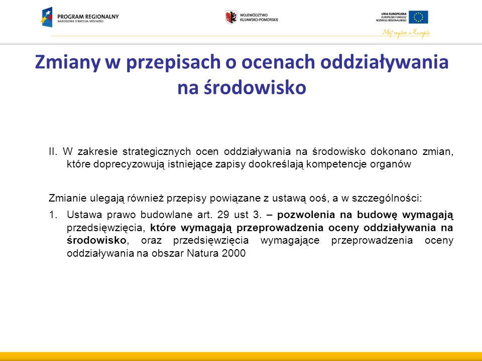 II. W zakresie strategicznych ocen oddziaływania na środowisko dokonano zmian, które doprecyzowują istniejące zapisy dookreślają kompetencje organów Z