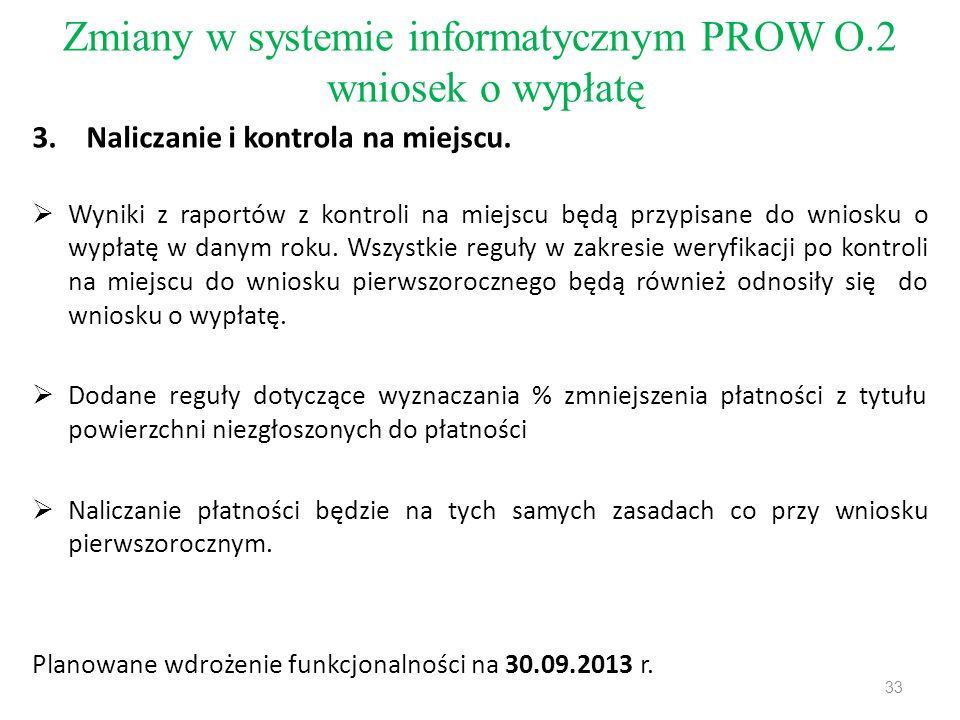 Zmiany w systemie informatycznym PROW O.2 wniosek o wypłatę 3.Naliczanie i kontrola na miejscu.  Wyniki z raportów z kontroli na miejscu będą przypis