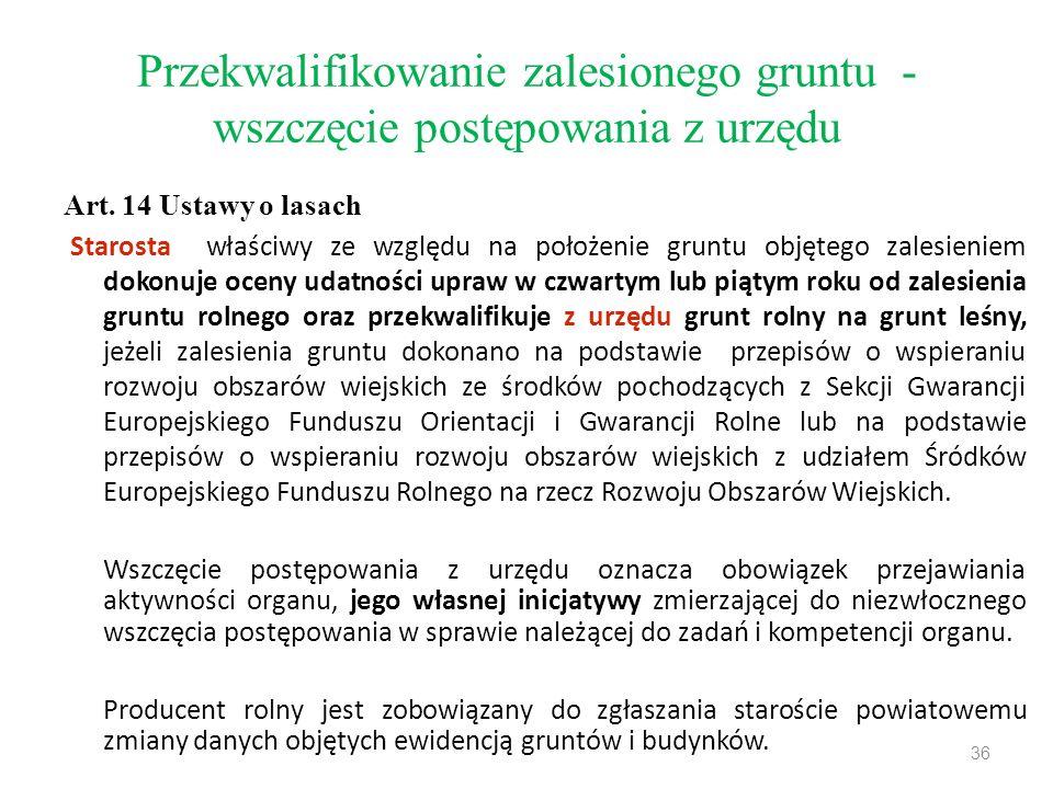 Przekwalifikowanie zalesionego gruntu - wszczęcie postępowania z urzędu Art. 14 Ustawy o lasach Starosta właściwy ze względu na położenie gruntu objęt