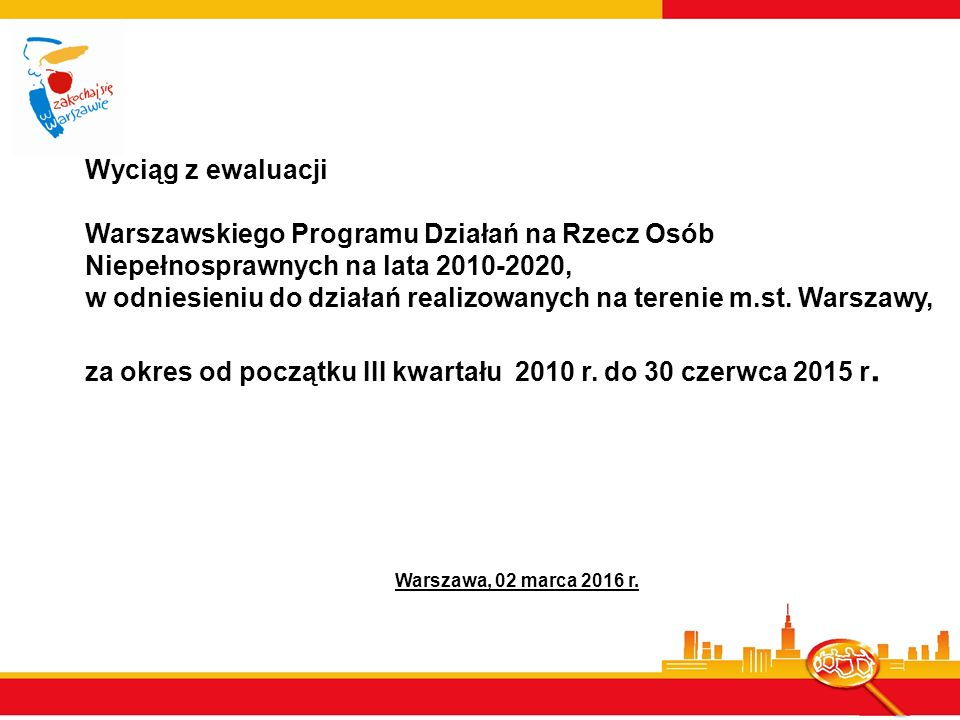 Wyciąg z ewaluacji Warszawskiego Programu Działań na Rzecz Osób Niepełnosprawnych na lata 2010-2020, w odniesieniu do działań realizowanych na terenie m.st.