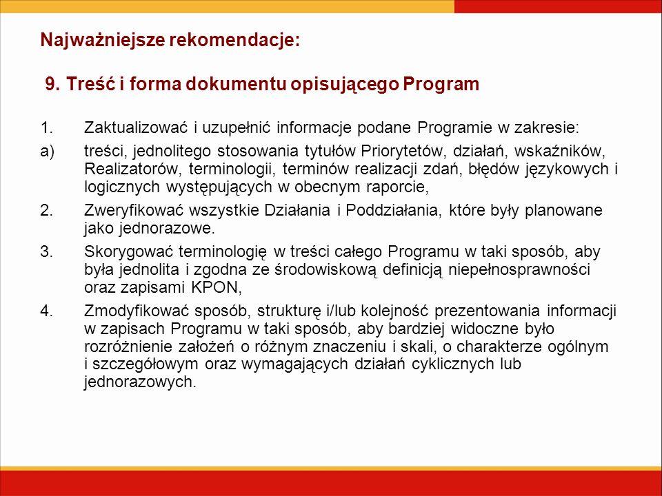 Najważniejsze rekomendacje: 9. Treść i forma dokumentu opisującego Program 1. Zaktualizować i uzupełnić informacje podane Programie w zakresie: a)treś