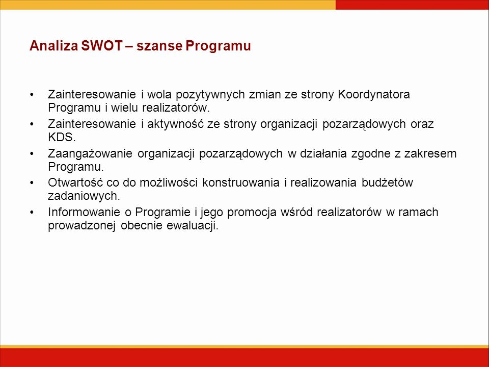 Analiza SWOT – szanse Programu Zainteresowanie i wola pozytywnych zmian ze strony Koordynatora Programu i wielu realizatorów. Zainteresowanie i aktywn