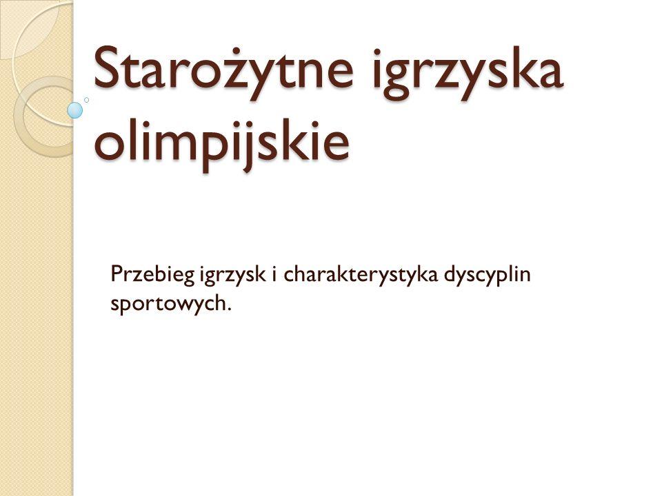 Starożytne igrzyska olimpijskie Przebieg igrzysk i charakterystyka dyscyplin sportowych.