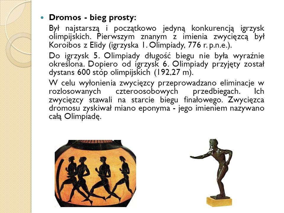 Dromos - bieg prosty: Był najstarszą i początkowo jedyną konkurencją igrzysk olimpijskich. Pierwszym znanym z imienia zwycięzcą był Koroibos z Elidy (