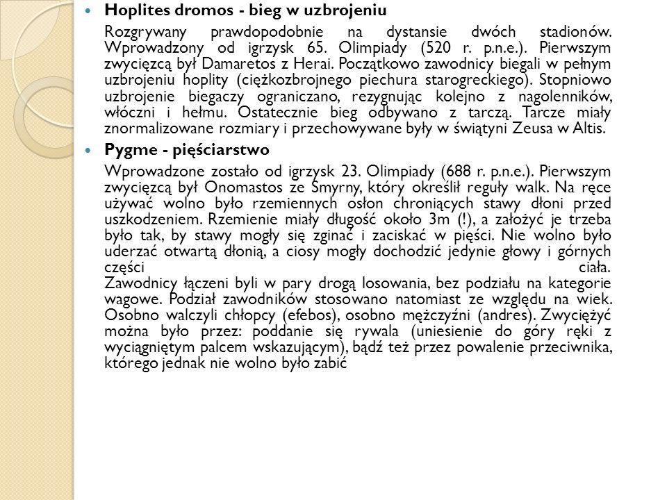 Hoplites dromos - bieg w uzbrojeniu Rozgrywany prawdopodobnie na dystansie dwóch stadionów. Wprowadzony od igrzysk 65. Olimpiady (520 r. p.n.e.). Pier