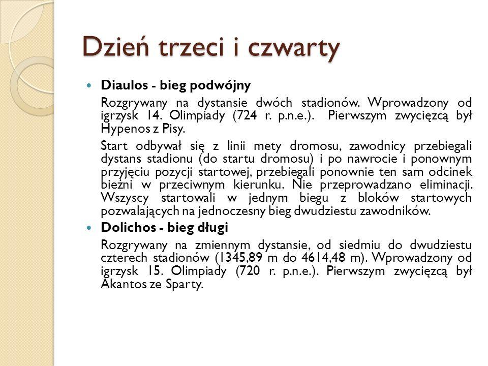 Dzień trzeci i czwarty Diaulos - bieg podwójny Rozgrywany na dystansie dwóch stadionów. Wprowadzony od igrzysk 14. Olimpiady (724 r. p.n.e.). Pierwszy