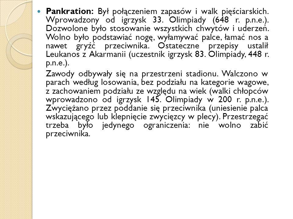 Pankration: Był połączeniem zapasów i walk pięściarskich. Wprowadzony od igrzysk 33. Olimpiady (648 r. p.n.e.). Dozwolone było stosowanie wszystkich c