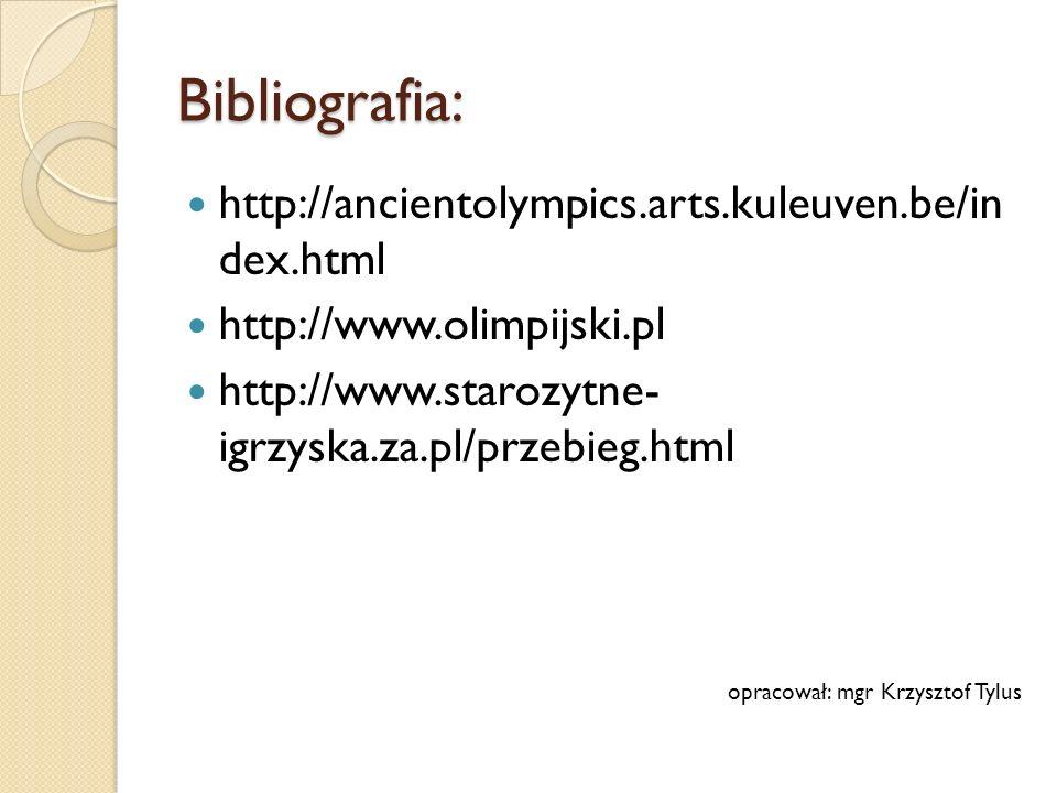 Bibliografia: http://ancientolympics.arts.kuleuven.be/in dex.html http://www.olimpijski.pl http://www.starozytne- igrzyska.za.pl/przebieg.html opracował: mgr Krzysztof Tylus