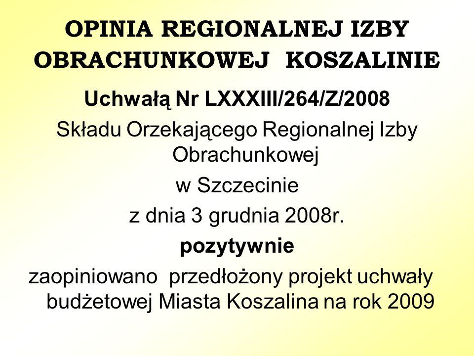OPINIA REGIONALNEJ IZBY OBRACHUNKOWEJ KOSZALINIE Uchwałą Nr LXXXIII/264/Z/2008 Składu Orzekającego Regionalnej Izby Obrachunkowej w Szczecinie z dnia 3 grudnia 2008r.