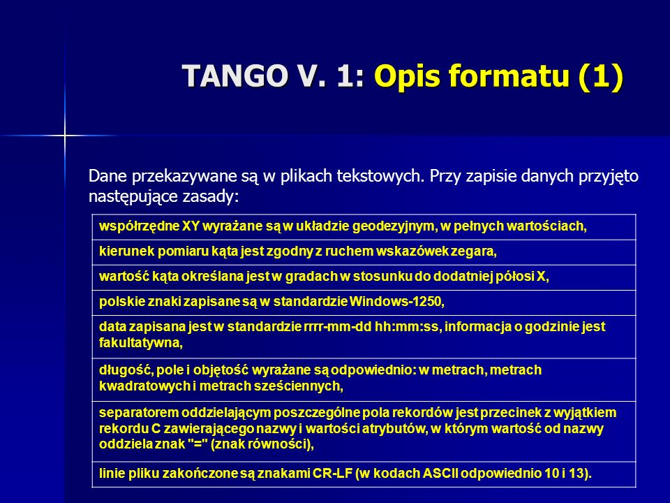 TANGO V. 1: Opis formatu (1) Dane przekazywane są w plikach tekstowych. Przy zapisie danych przyjęto następujące zasady: współrzędne XY wyrażane są w
