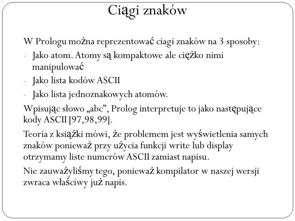Ci ą gi znaków W Prologu mo ż na reprezentowa ć ciagi znaków na 3 sposoby: - Jako atom.