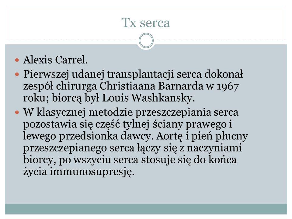 Tx serca Alexis Carrel. Pierwszej udanej transplantacji serca dokonał zespół chirurga Christiaana Barnarda w 1967 roku; biorcą był Louis Washkansky. W