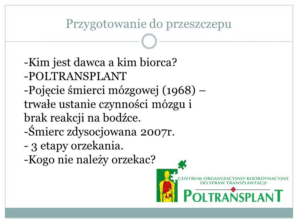 Przygotowanie do przeszczepu -Kim jest dawca a kim biorca? -POLTRANSPLANT -Pojęcie śmierci mózgowej (1968) – trwałe ustanie czynności mózgu i brak rea