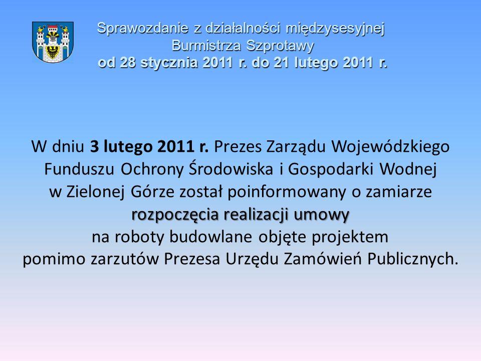 Sprawozdanie z działalności międzysesyjnej Burmistrza Szprotawy od 28 stycznia 2011 r. do 21 lutego 2011 r. rozpoczęcia realizacji umowy W dniu 3 lute
