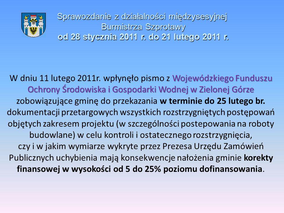 Sprawozdanie z działalności międzysesyjnej Burmistrza Szprotawy od 28 stycznia 2011 r. do 21 lutego 2011 r. Wojewódzkiego Funduszu Ochrony Środowiska